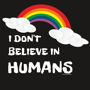I Dont Believe in Humans by CoolApparelShop