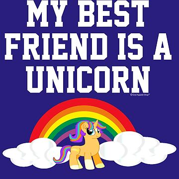 My Best Friend Is A Unicorn by CoolApparelShop