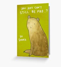 You Can't Still Be Mad? Greeting Card