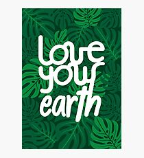 Love your Earth Photographic Print