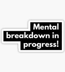 Mental breakdown in progress Sticker