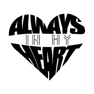 Always In My Heart - black by kellicoyne