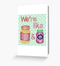We're like Peanut Butter & Jelly Greeting Card