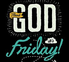 Thank GOD, it's Friday by Afif Quilimo