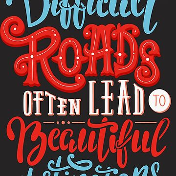 Difficult roads often lead to beautiful destinations by 2shoes4blues
