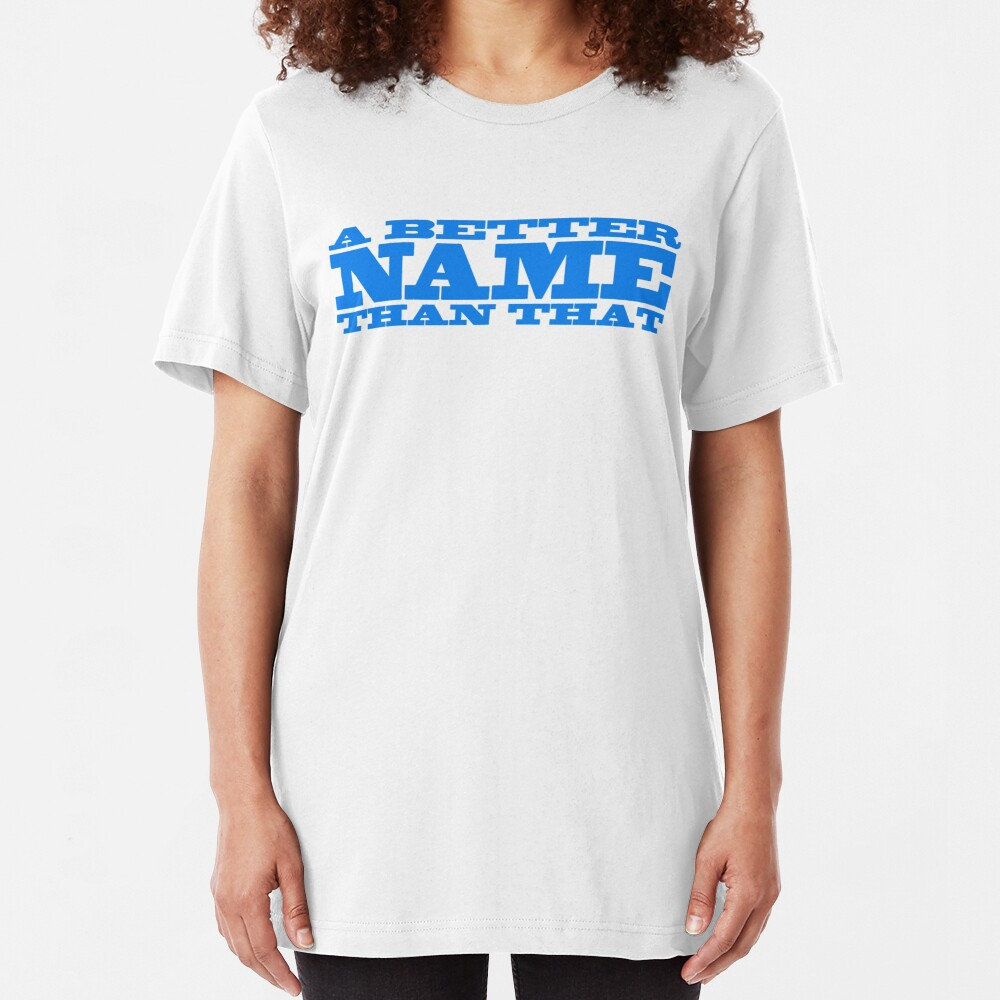 A Better Name Than That (general logo) Slim Fit T-Shirt