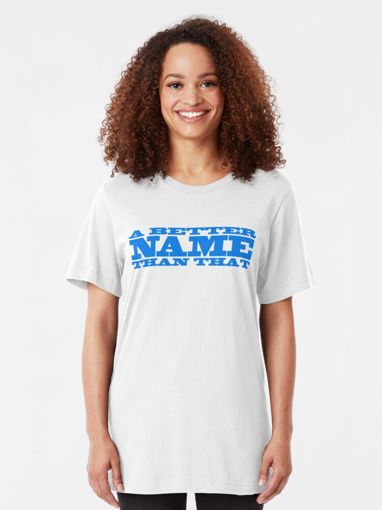 Alternate view of A Better Name Than That (general logo) Slim Fit T-Shirt