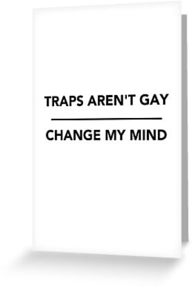 Change my mind meme traps greeting cards by dannphan29 redbubble change my mind meme traps by dannphan29 m4hsunfo