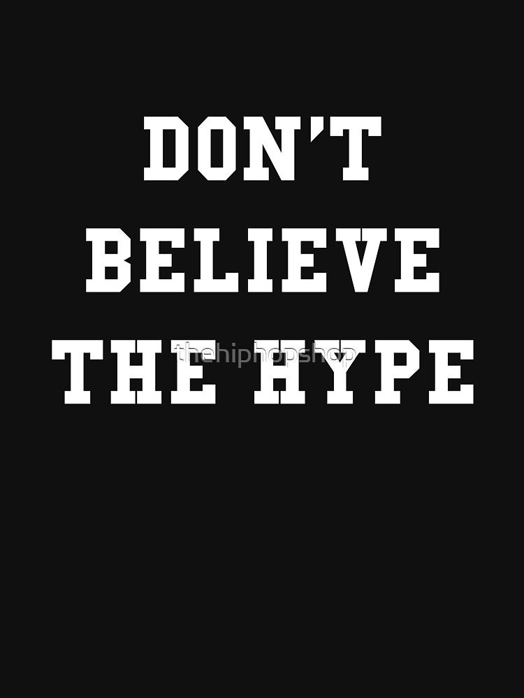 Don't Believe The Hype by thehiphopshop
