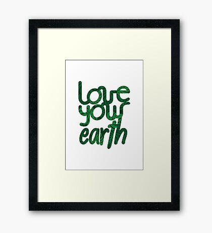 Love your Earth II Framed Print