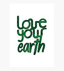 Love your Earth II Photographic Print