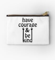 Have courage and be kind- white Studio Pouch