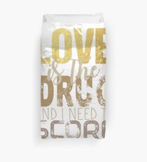 Love is the drug Duvet Cover