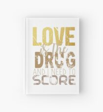 Love is the drug Hardcover Journal