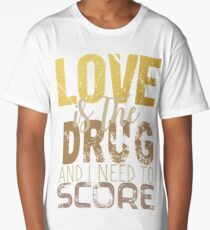 Love is the drug #2 Long T-Shirt