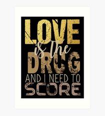 Love is the drug #2 Art Print
