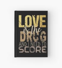 Love is the drug #2 Hardcover Journal