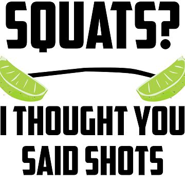 Squats? I thought you said shots - lime barbell by tziggles