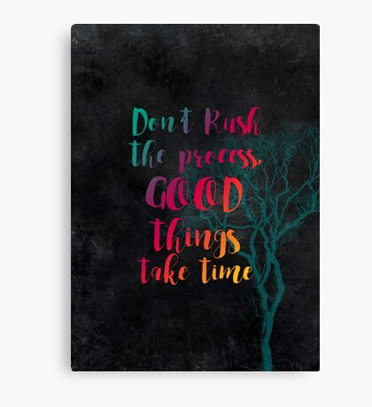 Don't rush the process good things take time #motivationialquote Canvas Print