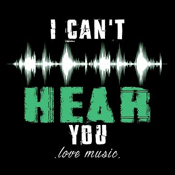 I Can't Hear You- Love Music by SmartStyle