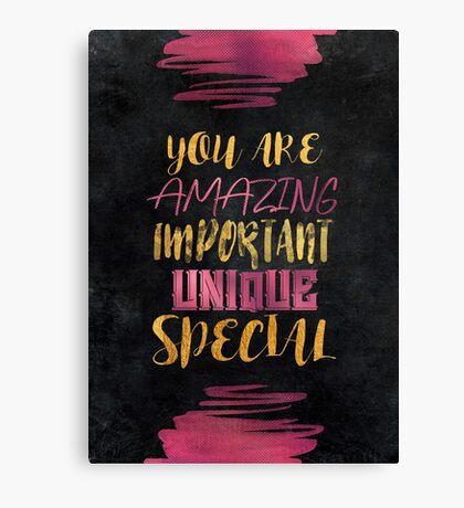 You are amazing important unique special #motivationialquote Canvas Print