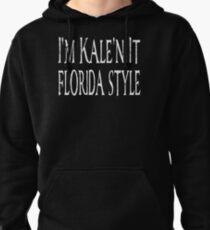 I'm Kale'n It Florida Style Pullover Hoodie