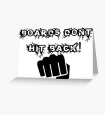 Boards Dont Hit Back! Greeting Card