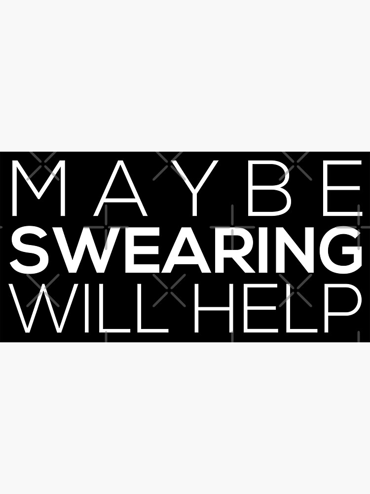 Maybe Swearing Will Help by grantsewell