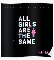 Juice Wrld All Girls Are The Same Poster