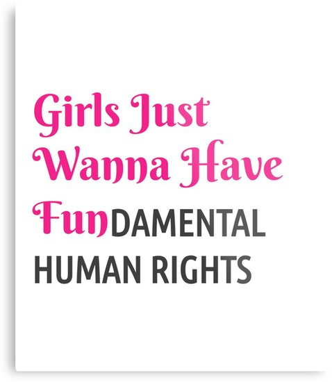 Girls Just Wanna Have Fundamental Human Rights Metal Prints By Not