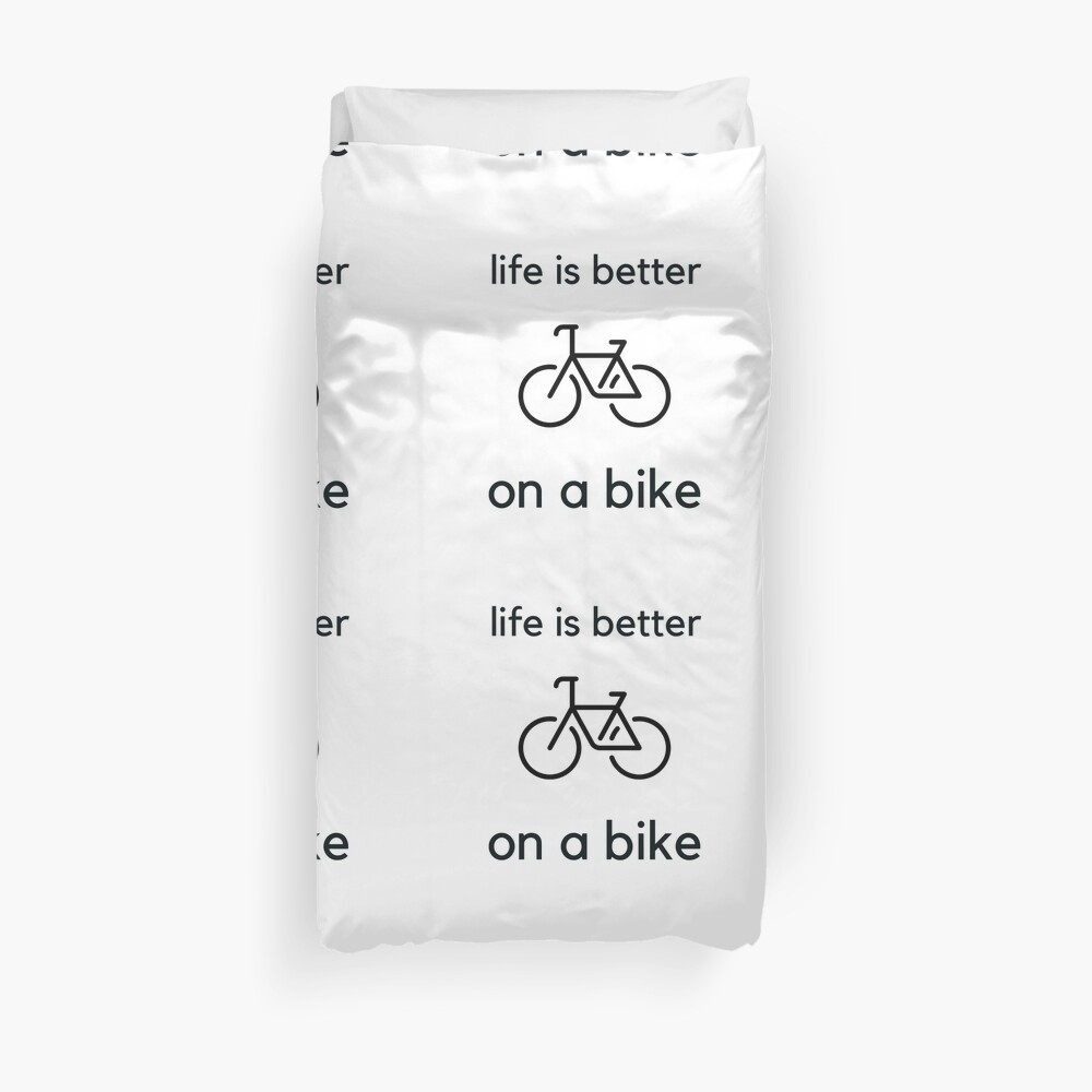 Bike Quotes - life is better on a bike Duvet Cover