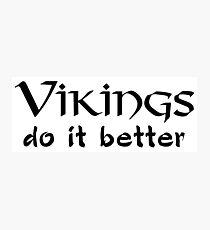 Vikings do it better Photographic Print
