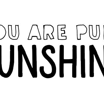 You Are Pure Sunshine by gracehertlein