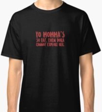 Yo Momma's So Fat Even Dora Cannot Explore Her - Dora, Momma, Mama, Mother, Mom, Mommy, Maternal, Maternity, Motherhood, Cool, Mother's Day, Parent, Wordplay, Jokes, Jest, Funny  Classic T-Shirt
