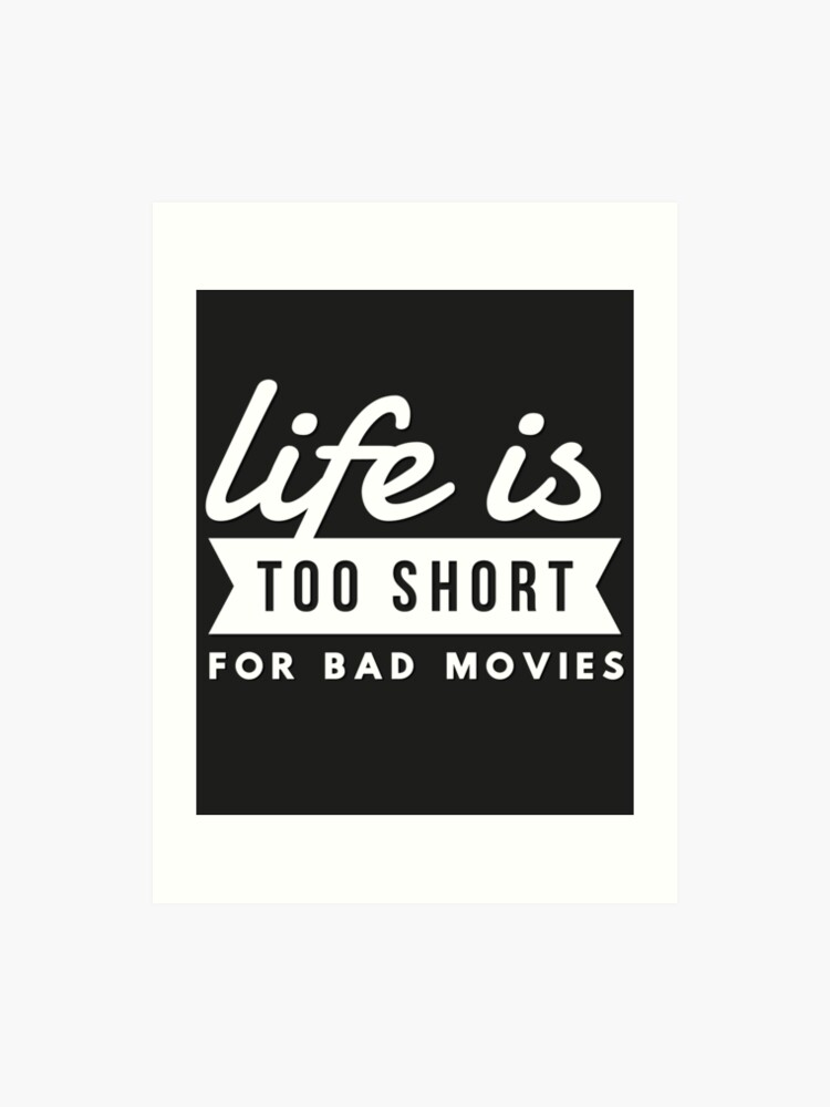 Movie Lover Gift Life Is Too Short For Bad Movies & Films | Art Print