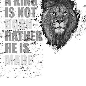 A King is Not Born - Inspirational Message by Jeeves4tees