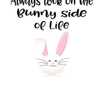 Easter Funny Bunny - Always Look on the Bunny Side by Jeeves4tees