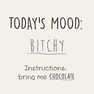 Today's mood: bitchy Funny Quote Design  by Thubakabra