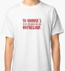 Yo Momma's So Fat, The Aliens Call Her Mothership. - Mothership, Alien, Momma, Mother, Mom, Mommy, Motherhood, Cool, Mother's Day, Parent, Wordplay, Jokes, Jest,, Funny  Classic T-Shirt