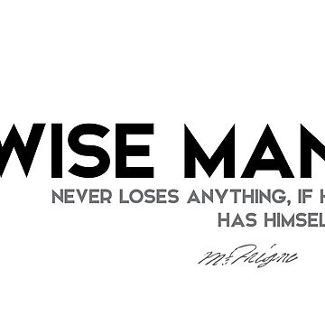 never lose anything - michel de montaigne by razvandrc