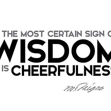 cheerfulness is wisdom - michel de montaigne by razvandrc