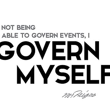 I govern myself - michel de montaigne by razvandrc