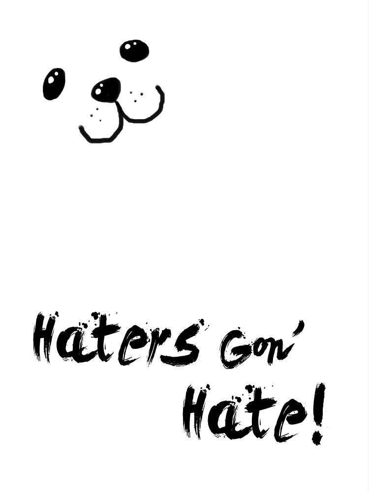 Haters Gon' Hate by shadeprint