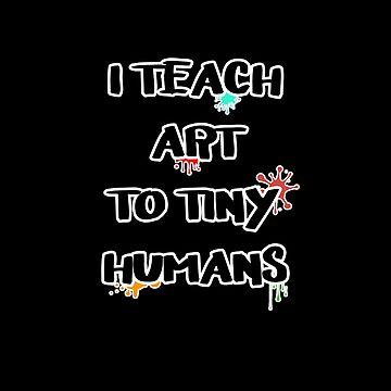 I Teach Art to Tiny Humans by unicornthreadz