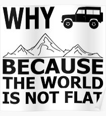 Why off-road vehicle? The earth is not flat. Poster