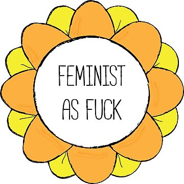 Feminist As Fuck - Feminist Flower by feministshirts