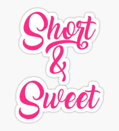 'Short & Sweet' Sticker