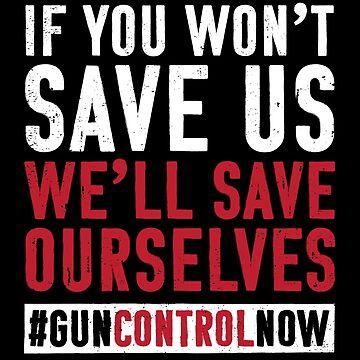 Gun Control Gun Reform Student Shirt Save Ourselves : Gun Control Shirt by mindeverykind