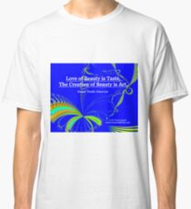 Love of Beauty is Taste. The Creation of Beauty is Art. Classic T-Shirt