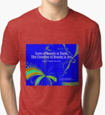 Love of Beauty is Taste. The Creation of Beauty is Art. Tri-blend T-Shirt